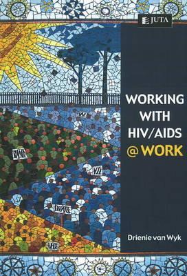 Working with HIV / AIDS @ Work by Drienie Van Wyk