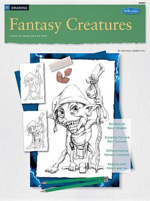 How to Draw and Paint Fantasy Creatures: Learn to Draw Step by Step by Michael Dobrzycki