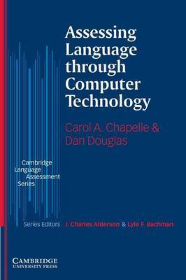 Assessing Language through Computer Technology by Carol A. Chapelle