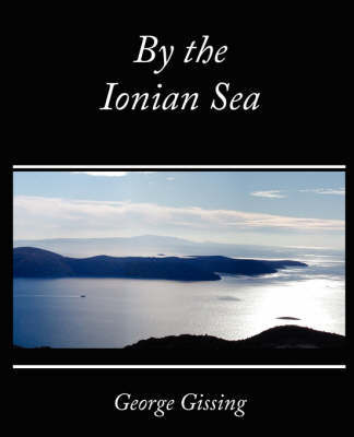 By the Ionian Sea by Gissing George Gissing