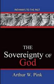 The Sovereignty Of God by Arthur Washington Pink