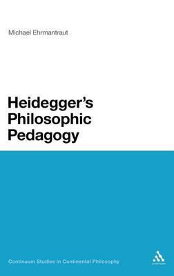Heidegger's Philosophic Pedagogy by Michael Ehrmantraut