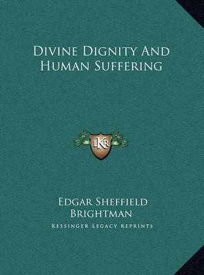 Divine Dignity and Human Suffering Divine Dignity and Human Suffering by Edgar Sheffield Brightman
