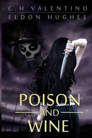 Poison and Wine by C H Valentino