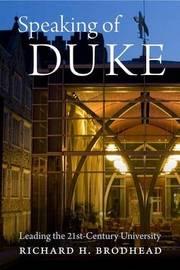 Speaking of Duke by Richard H Brodhead