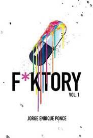 F*ktory Vol. 1 by Jorge Enrique Ponce