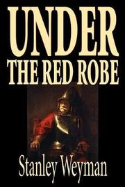 Under the Red Robe by Stanley J Weyman image