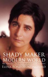 Shady Maker of the Modern World by Elena Bond-Huntingford