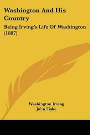 Washington and His Country: Being Irving's Life of Washington (1887) by Washington Irving