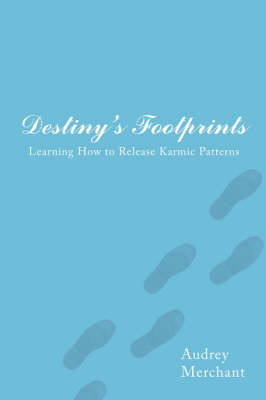 Destiny's Footprints: Learning How to Release Karmic Patterns by Audrey Merchant