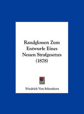 Randglossen Zum Entwurfe Eines Neuen Strafgesetzes (1878) by Friedrich Von Schonborn