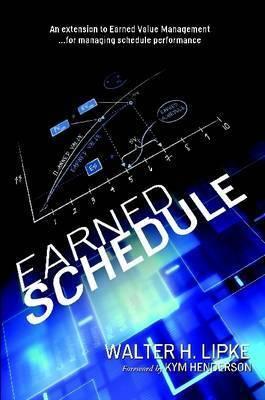 Earned Schedule by Walter H Lipke