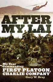 After My Lai: My Year Commanding First Platoon, Charlie Company by Gary W Bray image
