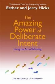 The Amazing Power Of Deliberate Intent by Esther Hicks image