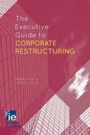 The Executive Guide to Corporate Restructuring by Francisco J. Lopez Lopez Lubian