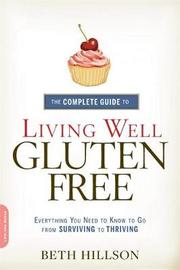 The Complete Guide to Living Well Gluten-Free by Beth Hillson