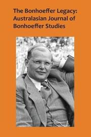 The Bonhoeffer Legacy, Volume 4 Number 1 by Terence Lovat