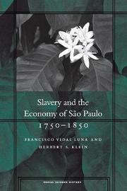 Slavery and the Economy of Sao Paulo, 1750-1850 by Francisco Vidal Luna