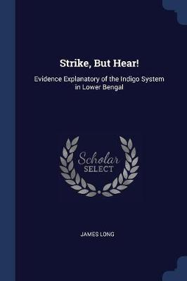 Strike, But Hear! by James Long
