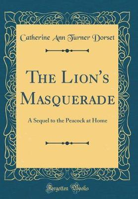 The Lion's Masquerade by Catherine Ann Turner Dorset