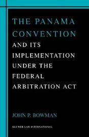 The Panama Convention & Its Implemetation Under the Federal Arbitration Act by John Bowman