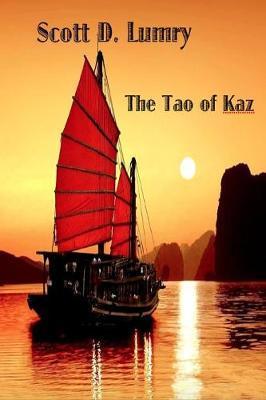 The Tao of Kaz by Scott D. Lumry