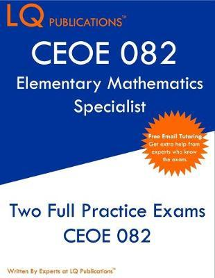 CEOE 082 Elementary Mathematics Specialist by Lq Publications