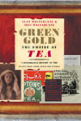 Green Gold: The Empire of Tea by Alan Macfarlane image