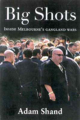 Big Shots: The Chilling Inside Story of Carl Williams and the Gangland Wars by Adam Shand image