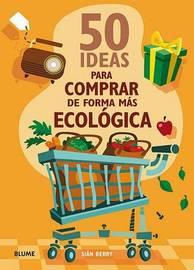50 Ideas Para Comprar de Forma Mas Ecologica by Sian Berry image