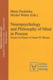 Neuropsychology and Philosophy of Mind in Process: Essays in Honor of Jason W. Brown image