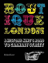 Boutique London a History: from Kings Rd to Carnaby Street by Richard Lester