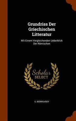 Grundriss Der Griechischen Litteratur by G Bernhardy
