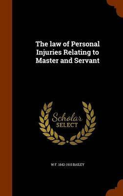 The Law of Personal Injuries Relating to Master and Servant by W F 1842-1915 Bailey image