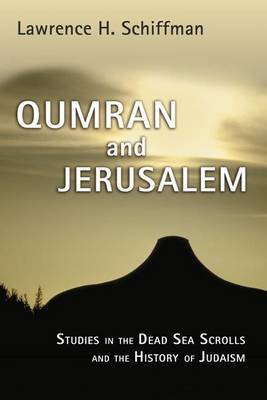 Qumran and Jerusalem by Lawrence H Schiffman