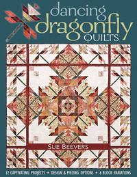 Dancing Dragonfly Quilts by Sue Beevers