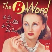 B Word, The: You Say I'M A B**** Like It's A Bad Thing 2018 Square Wall Calendar by Ed Polish