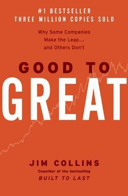 Good to Great by Jim. Collins
