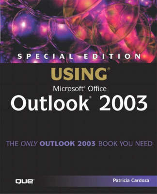 Using Microsoft Outlook 2003: Special Edition by Patricia Cardoza