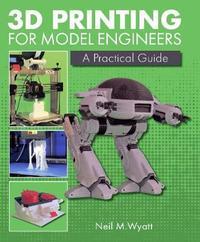 3D Printing for Model Engineers by Neil Wyatt