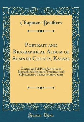 Portrait and Biographical Album of Sumner County, Kansas by Chapman Brothers