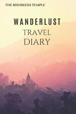 Rishikesh Temple Wanderlust Travel Diary by Wanderlust Press