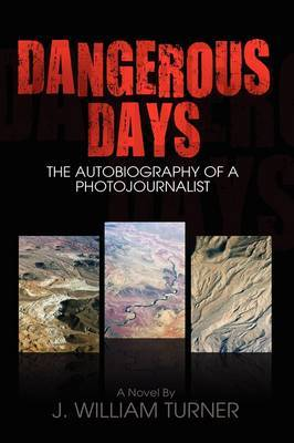 Dangerous Days, the Autobiography of a Photojournalist by James Turner image