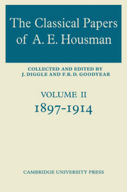The Classical Papers of A. E. Housman: Volume 1 by F.R.D. Goodyear