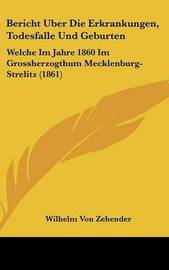 Bericht Uber Die Erkrankungen, Todesfalle Und Geburten: Welche Im Jahre 1860 Im Grossherzogthum Mecklenburg-Strelitz (1861) by Wilhelm Von Zehender image
