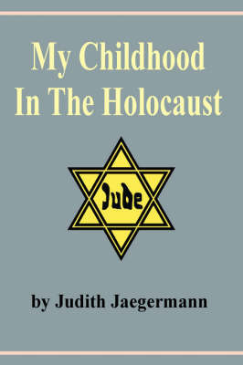 My Childhood In The Holocaust by Judith Jaegermann