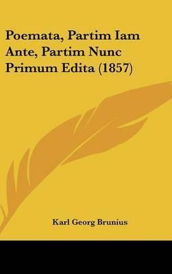 Poemata, Partim Iam Ante, Partim Nunc Primum Edita (1857) by Karl Georg Brunius