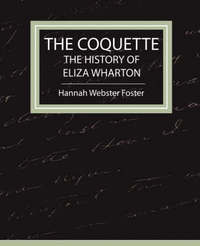 The Coquette - The History of Eliza Wharton by Webster Foster Hannah Webster Foster image
