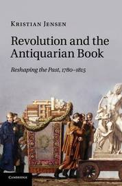 Revolution and the Antiquarian Book by Kristian Jensen