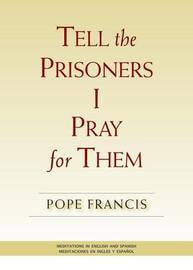 Tell the Prisoners I Pray for Them by Pope Francis